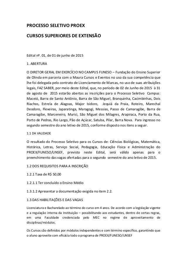 PROCESSO SELETIVO PROEX CURSOS SUPERIORES DE EXTENSÃO Edital nº. 01, de 01 de junho de 2015 1. ABERTURA O DIRETOR GERAL EM...