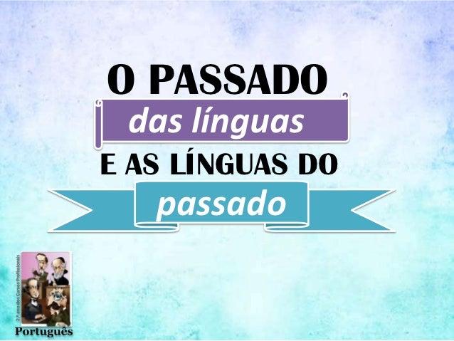 O PASSADO das línguasE AS LÍNGUAS DO   passado