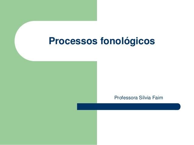 Processos fonológicos  Professora Sílvia Faim