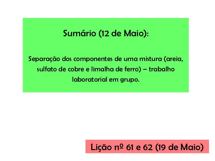Sumário (12 de Maio):Separação dos componentes de uma mistura (areia, sulfato de cobre e limalha de ferro) – trabalho labo...
