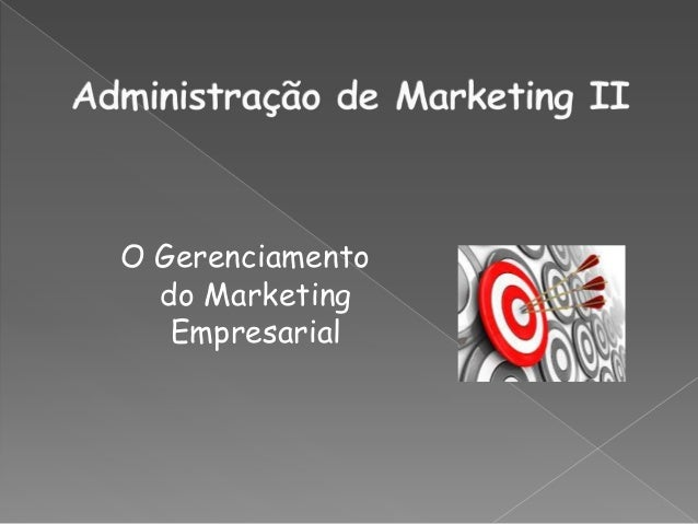 O Gerenciamento do Marketing Empresarial