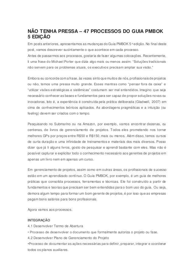 NÃO TENHA PRESSA – 47 PROCESSOS DO GUIA PMBOK 5 EDIÇÃO Em posts anteriores, apresentamos as mudanças do Guia PMBOK 5a ediç...