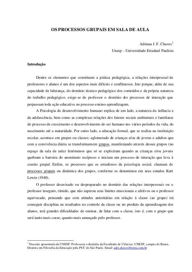 OS PROCESSOS GRUPAIS EM SALA DE AULA Adriana J. F. Chaves1 Unesp – Universidade Estadual Paulista Introdução Dentre os ele...