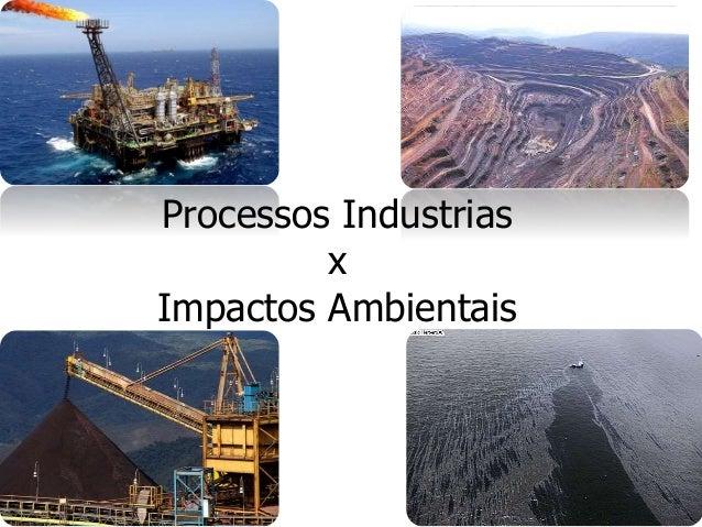 Processos Industrias x Impactos Ambientais