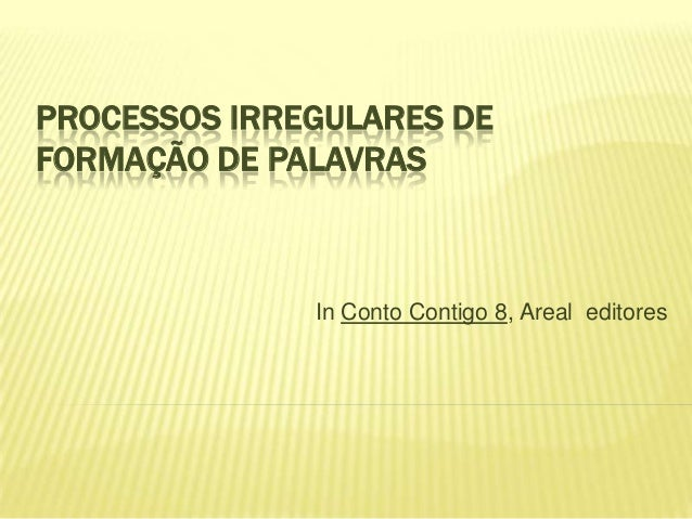 PROCESSOS IRREGULARES DEFORMAÇÃO DE PALAVRAS              In Conto Contigo 8, Areal editores