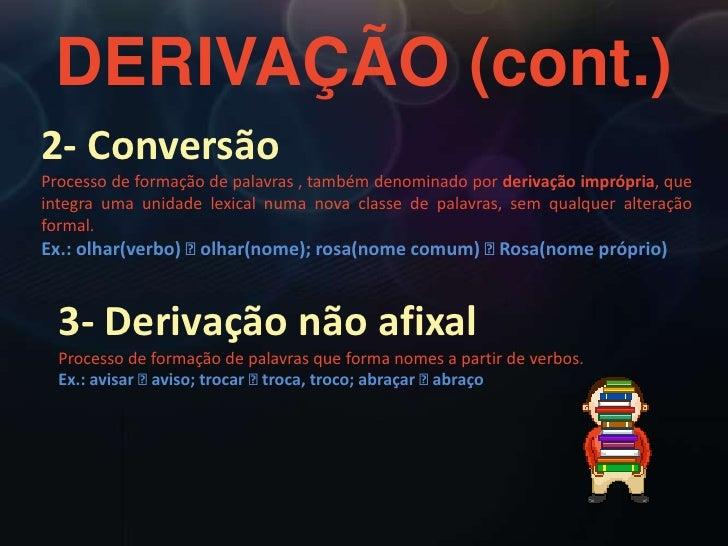 DERIVAÇÃO (cont.)<br />2- Conversão<br />Processo de formação de palavras , também denominado por derivação imprópria, que...