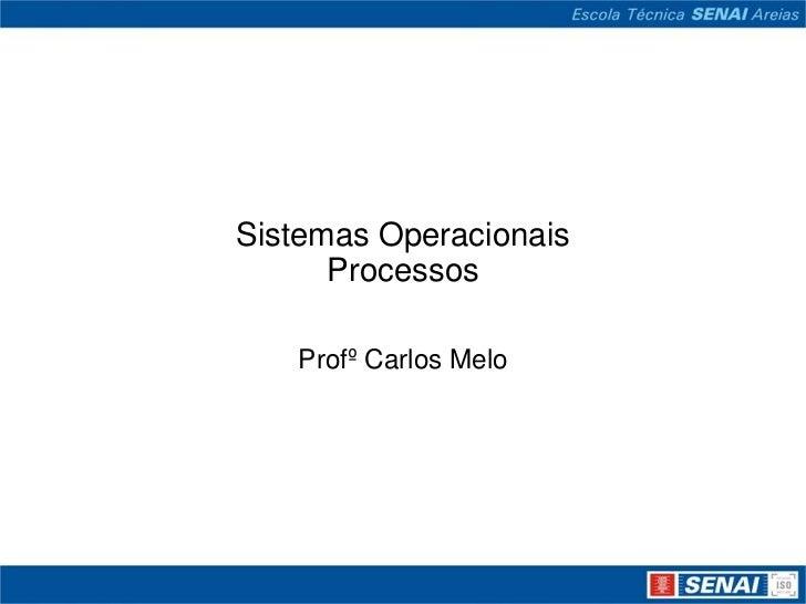 Sistemas Operacionais      Processos   Profº Carlos Melo