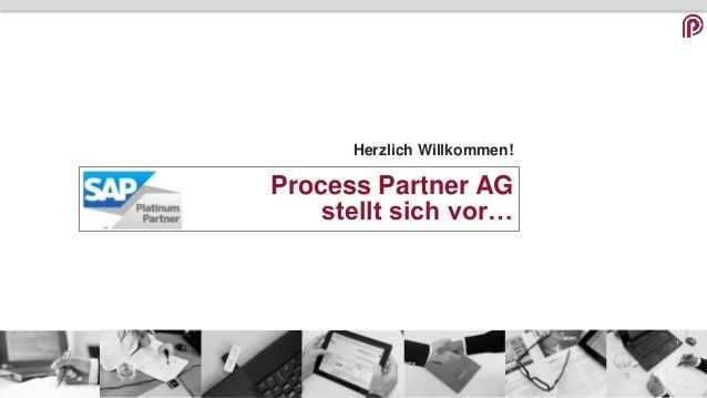 Herzlich Willkommen! Process Partner AG stellt sich vor…