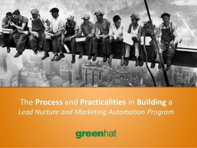 The Process and Practicalities in Building a Lead Nurture and Marketing Automation Program