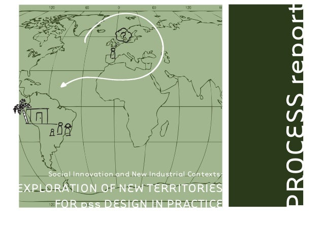 PROCESS report    Social Innovation and New Industrial Contexts:EXPLORATION OF NEW TERRITORIES     FOR pss DESIGN IN PRACT...