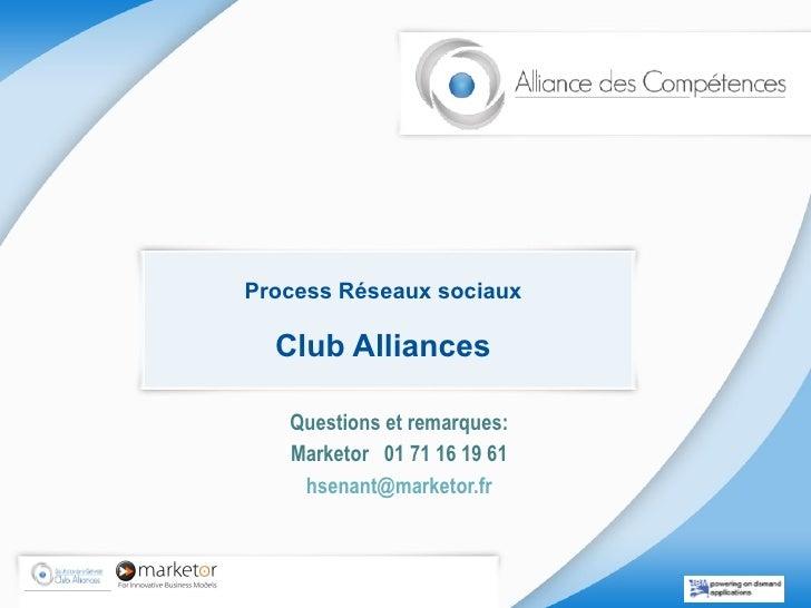 Process Réseaux sociaux Club Alliances Questions et remarques: Marketor  01 71 16 19 61 [email_address]