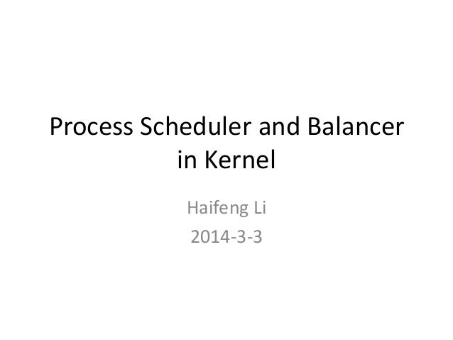 Process Scheduler and Balancer in Kernel Haifeng Li 2014-3-3