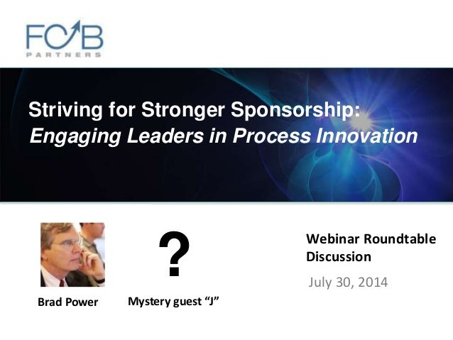 """©2014 FCB Partners. All rights reserved. Webinar Roundtable Discussion July 30, 2014 Brad Power Mystery guest """"J"""" ? Strivi..."""