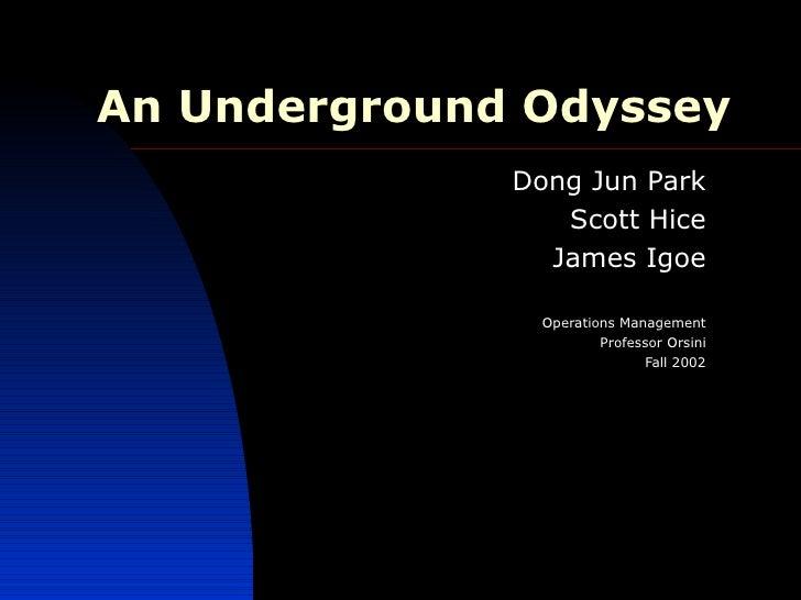 An Underground Odyssey Dong Jun Park Scott Hice James Igoe Operations Management Professor Orsini Fall 2002