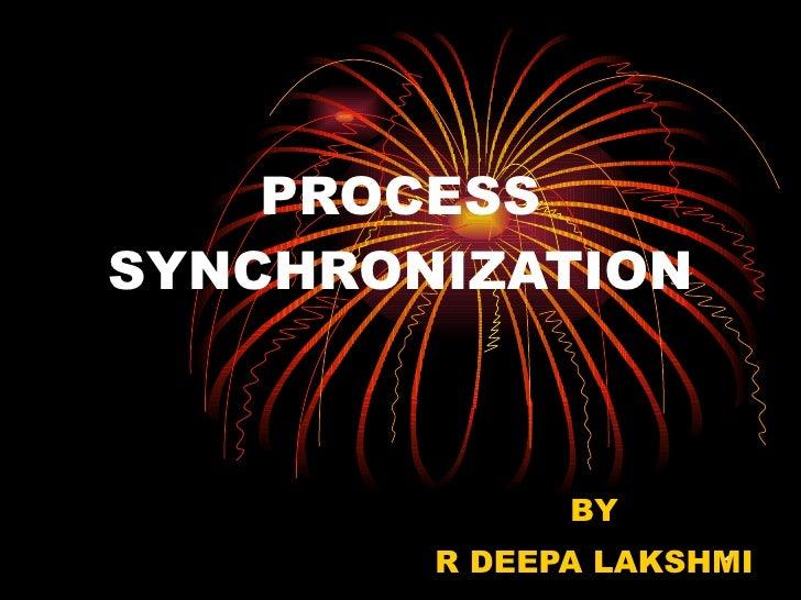 PROCESS SYNCHRONIZATION BY R DEEPA LAKSHMI