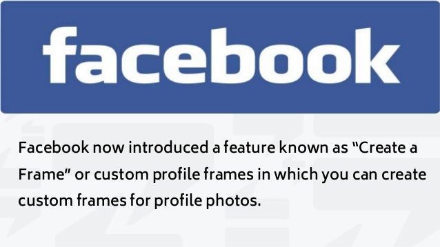 Process to create custom profile frames on facebook