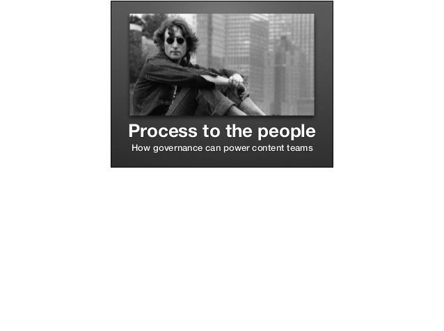 Process to the people How governance can power content teams