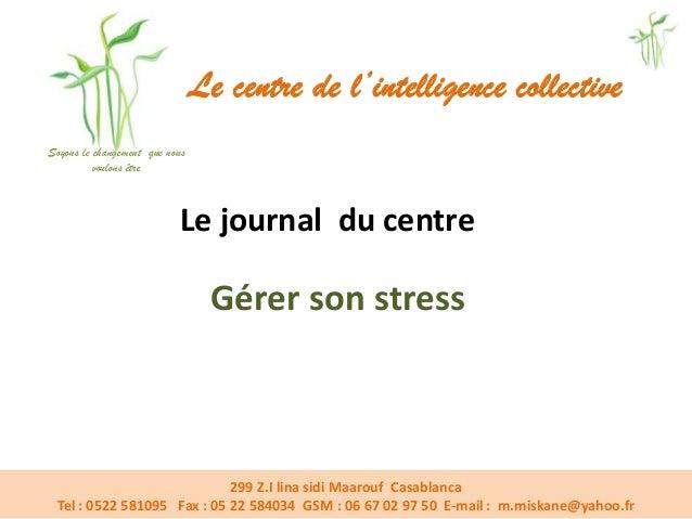 Soyons le changement que nous voulons être Le centre de l'intelligence collective Le journal du centre Gérer son stress Le...