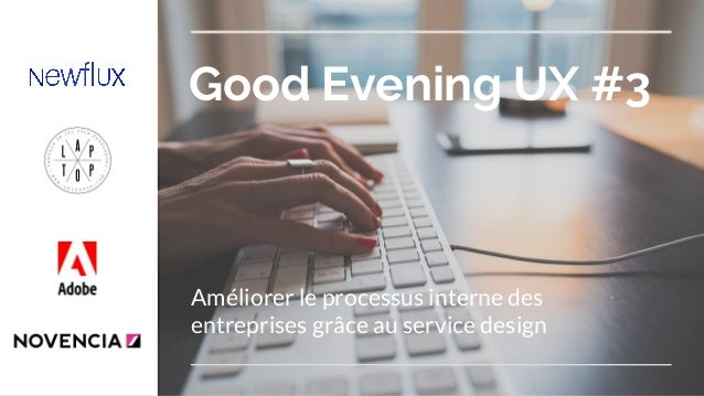Good Evening UX #3 Améliorer le processus interne des entreprises grâce au service design