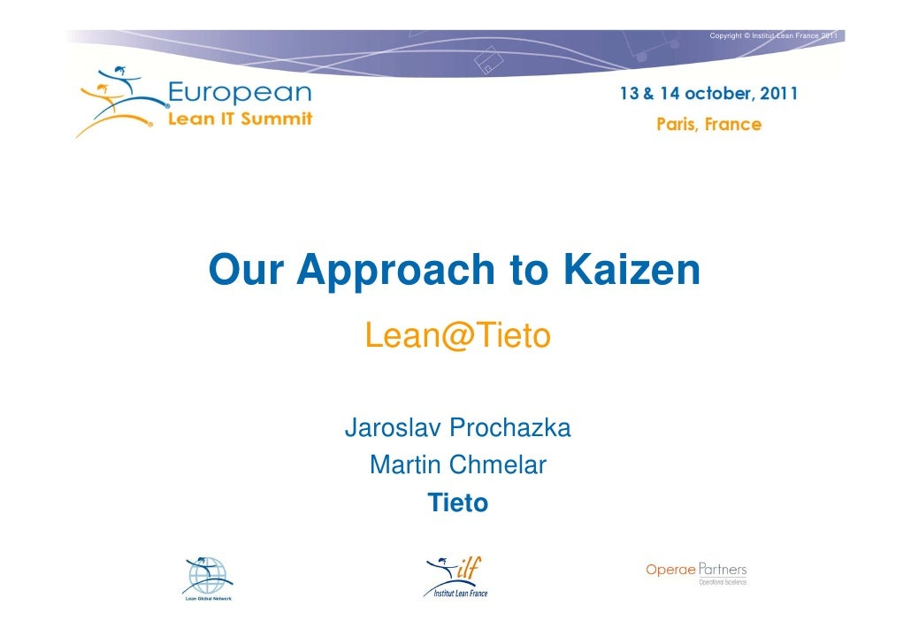 Copyright © Institut Lean France 2011Our Approach to Kaizen       Lean@Tieto      Jaroslav Prochazka        Martin Chmelar...