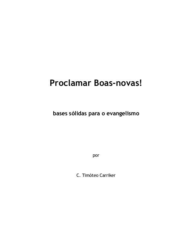 Proclamar Boas-novas! bases sólidas para o evangelismo por C. Timóteo Carriker