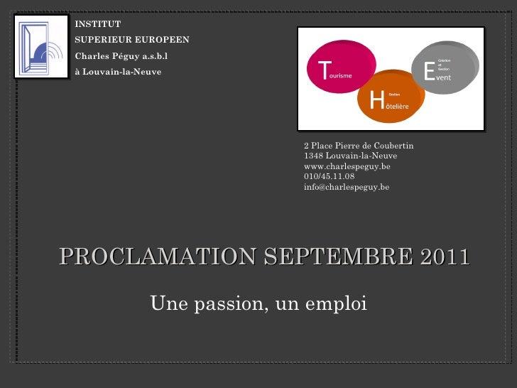 PROCLAMATION SEPTEMBRE 2011 <ul><li>Une passion, un emploi </li></ul>2 Place Pierre de Coubertin  1348 Louvain-la-Neuve ww...