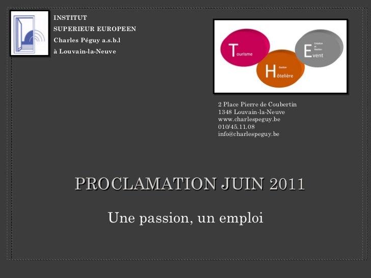 PROCLAMATION JUIN 2011 <ul><li>Une passion, un emploi </li></ul>2 Place Pierre de Coubertin  1348 Louvain-la-Neuve www.cha...