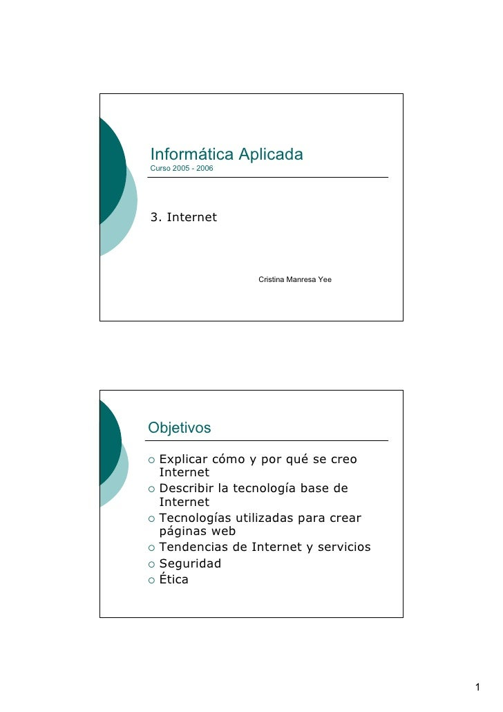 Informática Aplicada Curso 2005 - 2006     3. Internet                        Cristina Manresa Yee     Objetivos   Explica...