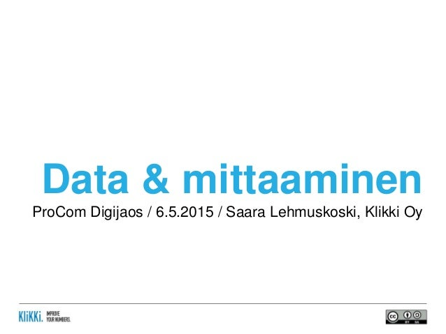 Data & mittaaminen ProCom Digijaos / 6.5.2015 / Saara Lehmuskoski, Klikki Oy