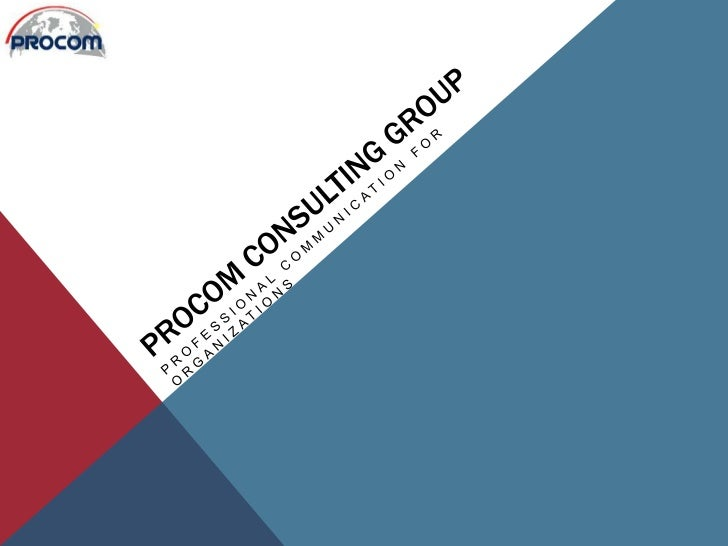 ProCom Consulting Group<br />Professional Communication for organizations<br />