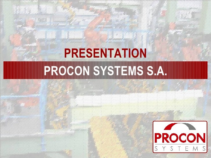 PROCON SYSTEMS S.A. PRESENTATION