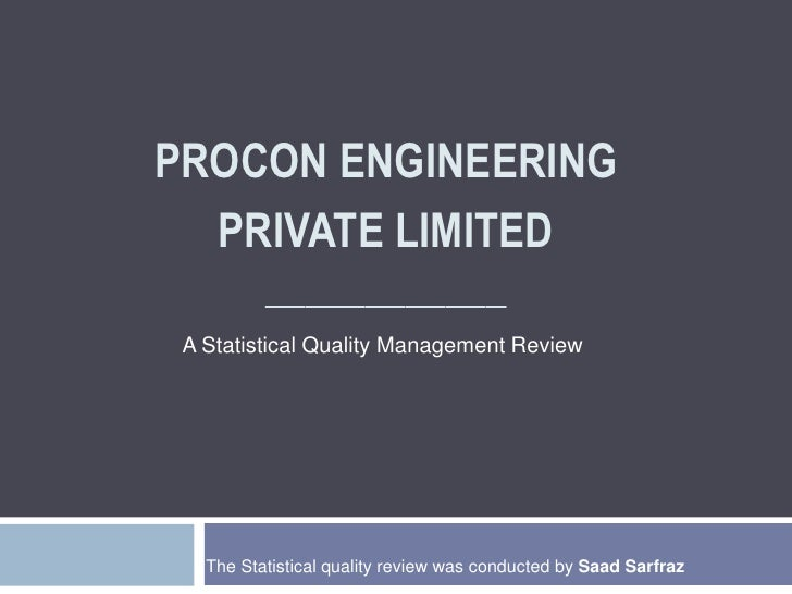procon Engineering private limited____________<br />A Statistical Quality Management Review<br />The Statistical quality r...