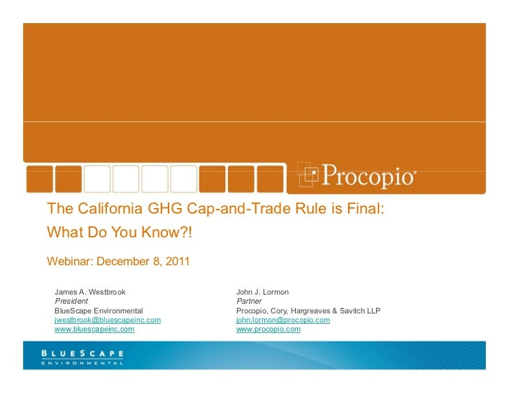 The California GHG Cap-and-Trade Rule is Final:    What Do You Know?!    Webinar: December 8, 2011     James A. Westbrook ...