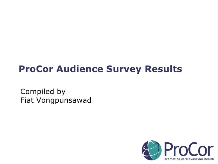 ProCor Audience Survey Results Compiled by Fiat Vongpunsawad
