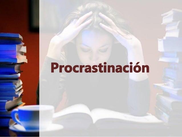 • Xeralmente a procrastinación consiste en aprazar tarefas que deberiamos facer, escusándonos, e sentindo malestar (case s...