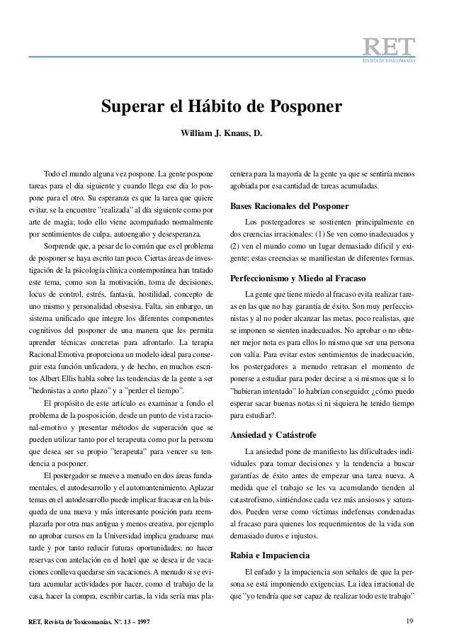 19RET, Revista de Toxicomanías. Nº. 13 – 1997Superar el Hábito de PosponerWilliam J. Knaus, D.Todo el mundo alguna vez pos...