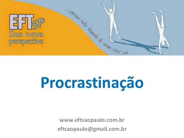 Procrastinação  www.eftsaopaulo.com.br  eftsaopaulo@gmail.com.br
