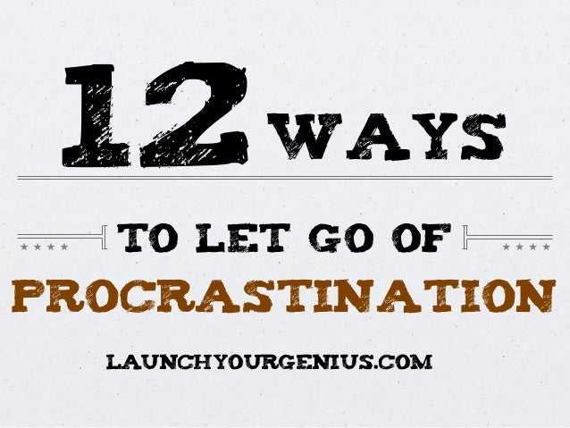 procrastination12TO LET GO OFwaysLAUNCHYOURGENIUS.COM