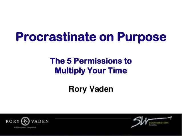 Procrastinate on Purpose The 5 Permissions to Multiply Your Time Rory Vaden