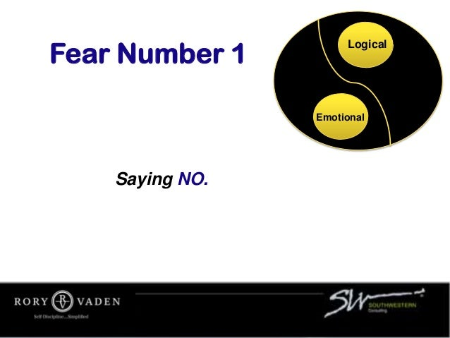 Saying NO. Fear Number 1 Logical Emotional