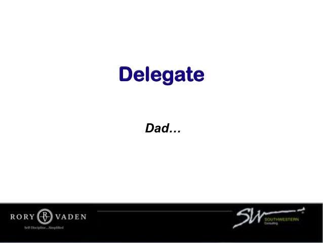 Delegate Dad…