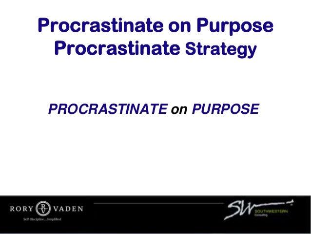 Procrastinate on Purpose Procrastinate Strategy PROCRASTINATE on PURPOSE