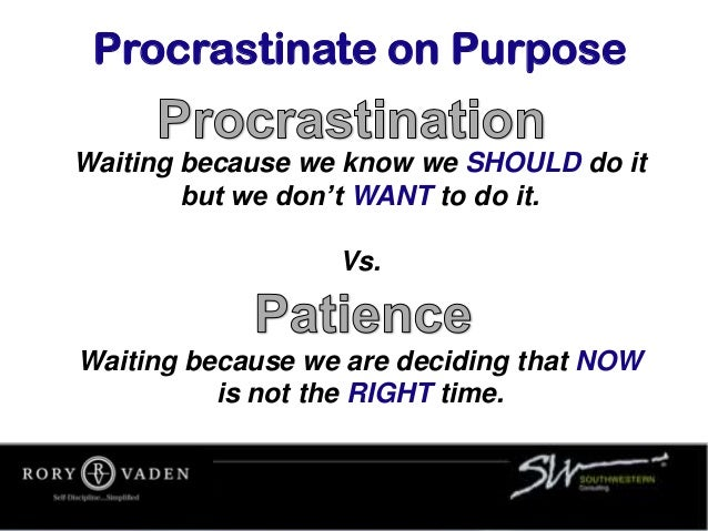 Waiting because we know we SHOULD do it but we don't WANT to do it. Vs. Waiting because we are deciding that NOW is not th...