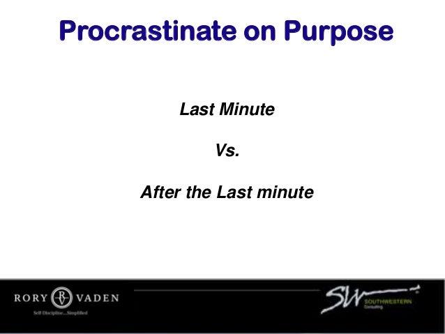 Last Minute Vs. After the Last minute Procrastinate on Purpose