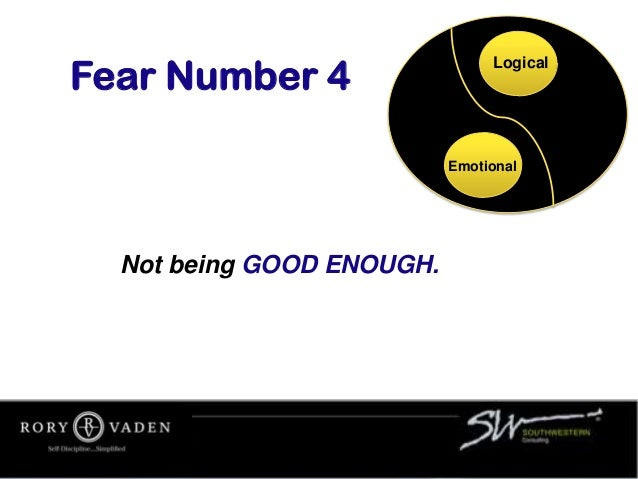 Not being GOOD ENOUGH. Fear Number 4 Logical Emotional