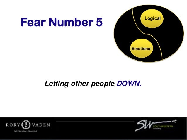Letting other people DOWN. Fear Number 5 Logical Emotional