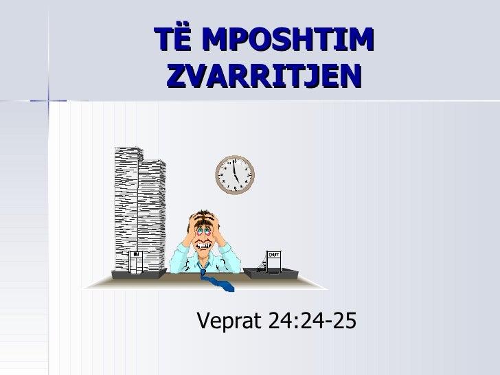 TË MPOSHTIM ZVARRITJEN Veprat 24:24-25