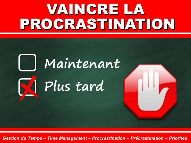 Maintenant Plus tard VAINCRE LAVAINCRE LA PROCRASTINATIONPROCRASTINATION Gestion du Temps – Time Management – Procrastinat...