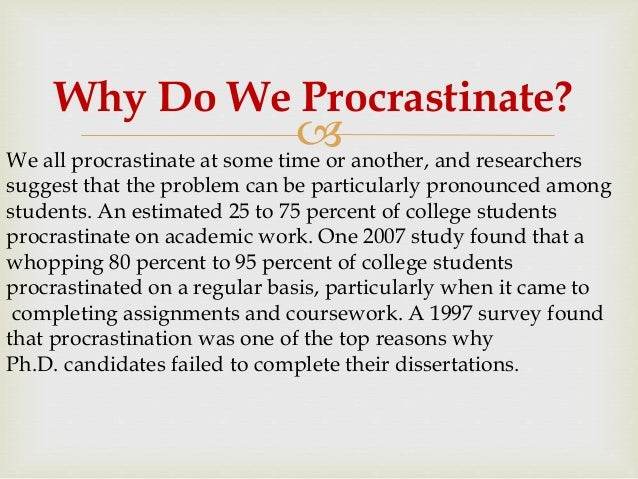 procrastination and college students essay Analysis of procrastination among university students  retrieved from http:// wwwphysicsohio-stateedu/-wilkins/writing/resources/essays/procrastination html.