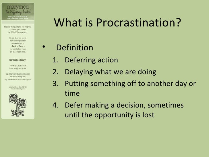 """procrastination definition Question: what does the bible say about procrastination answer: procrastination is """"the act of willfully delaying the doing of something that should be done."""